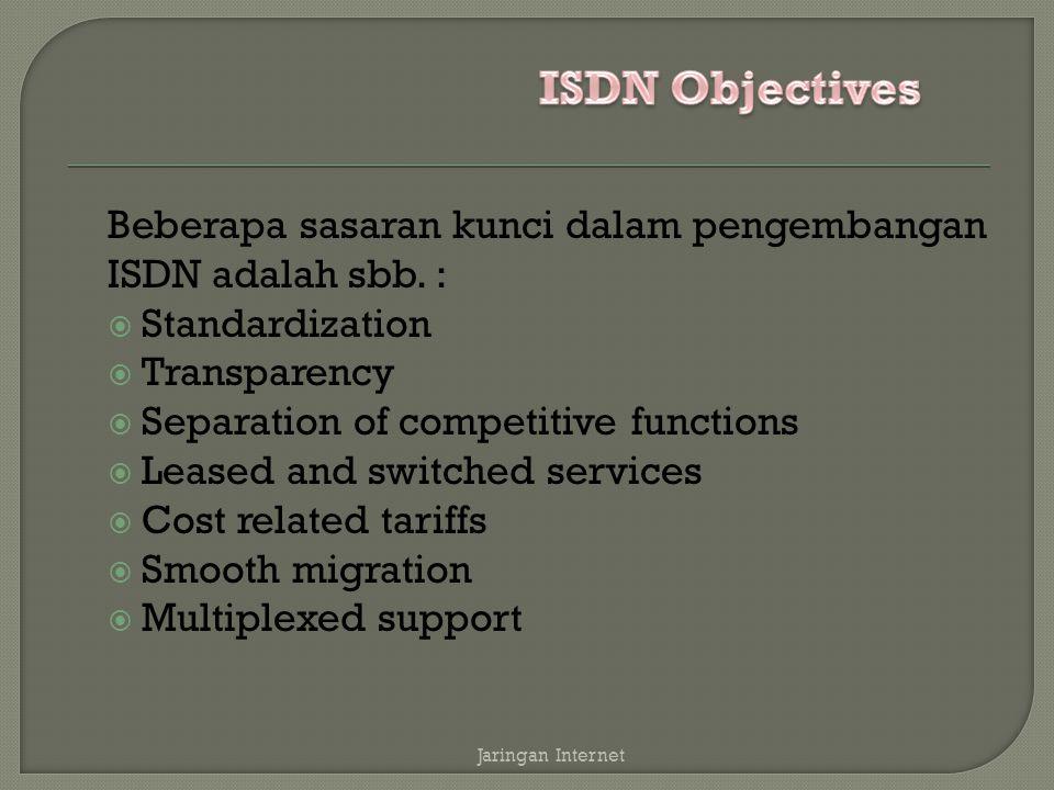 Beberapa sasaran kunci dalam pengembangan ISDN adalah sbb. :  Standardization  Transparency  Separation of competitive functions  Leased and switc