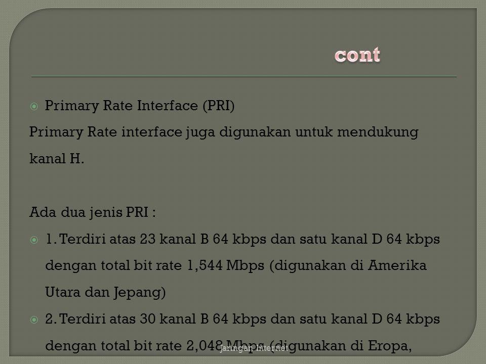  Primary Rate Interface (PRI) Primary Rate interface juga digunakan untuk mendukung kanal H. Ada dua jenis PRI :  1. Terdiri atas 23 kanal B 64 kbps