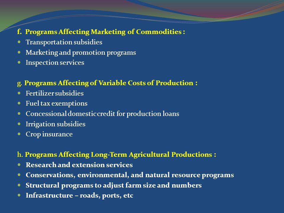 f. Programs Affecting Marketing of Commodities : Transportation subsidies Marketing and promotion programs Inspection services g. Programs Affecting o