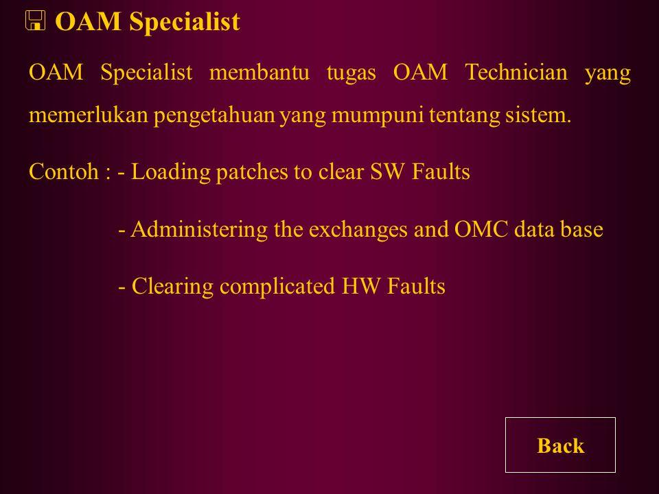 OAM Technician ini bertugas : 1.Menangani seluruh pengoperasian standar menggunakan operating manual sebagai referensinya. Contoh : - Administrations