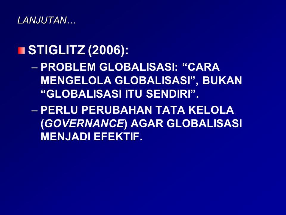 "LANJUTAN… STIGLITZ (2006): – –PROBLEM GLOBALISASI: ""CARA MENGELOLA GLOBALISASI"", BUKAN ""GLOBALISASI ITU SENDIRI"". – –PERLU PERUBAHAN TATA KELOLA (GOVE"