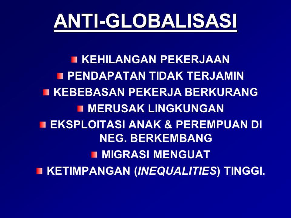 ANTI-GLOBALISASI KEHILANGAN PEKERJAAN PENDAPATAN TIDAK TERJAMIN KEBEBASAN PEKERJA BERKURANG MERUSAK LINGKUNGAN EKSPLOITASI ANAK & PEREMPUAN DI NEG. BE
