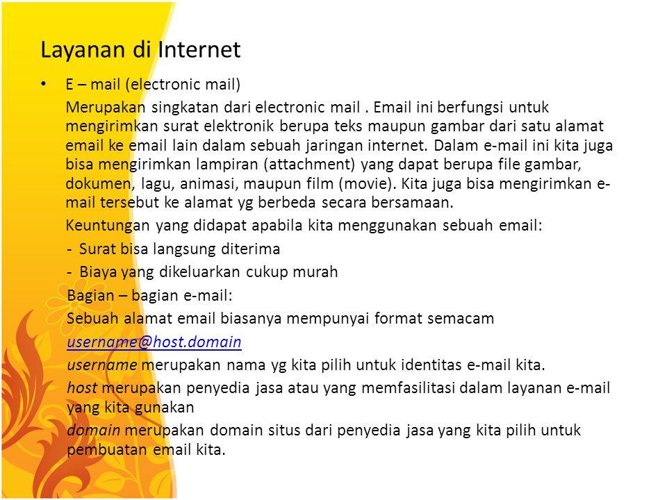 Layanan di Internet E – mail (electronic mail) Merupakan singkatan dari electronic mail.