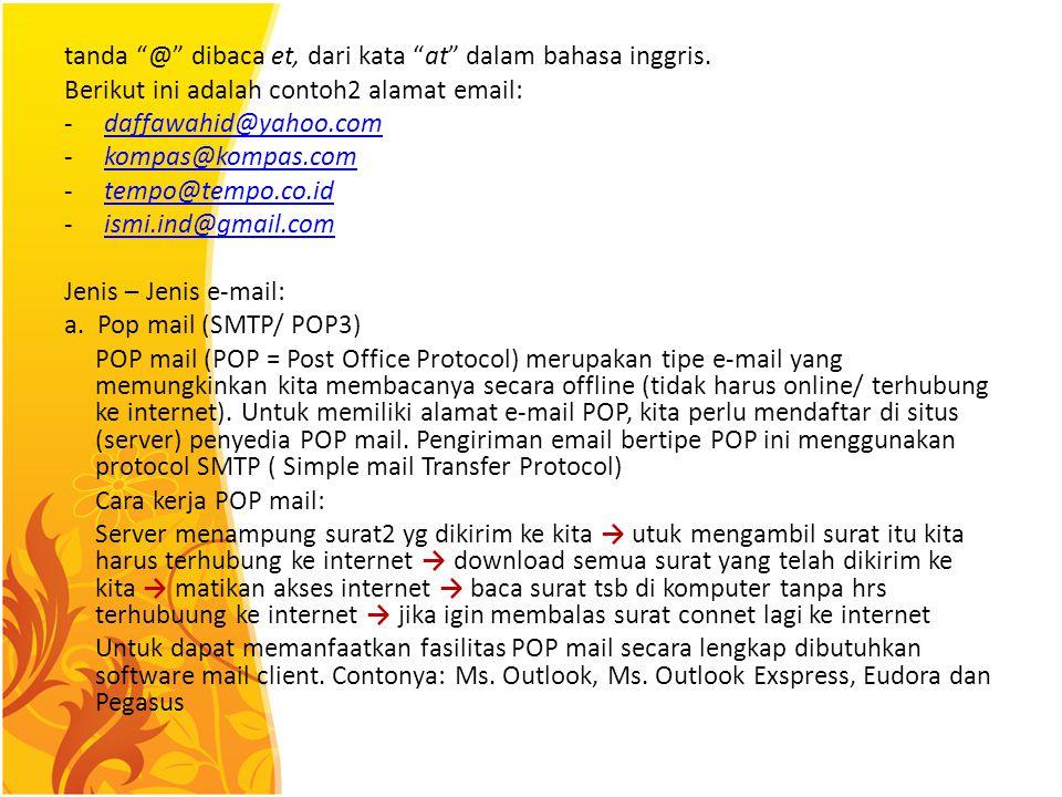 Layanan di Internet E – mail (electronic mail) Merupakan singkatan dari electronic mail. Email ini berfungsi untuk mengirimkan surat elektronik berupa