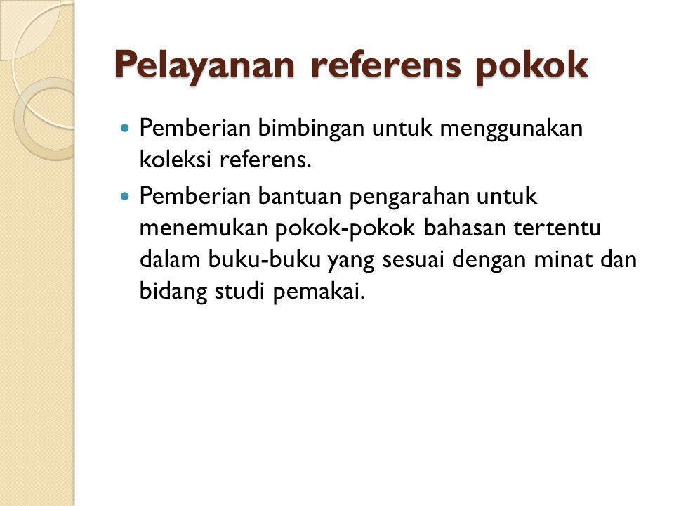 Pelayanan referens pokok Pemberian bimbingan untuk menggunakan koleksi referens. Pemberian bantuan pengarahan untuk menemukan pokok-pokok bahasan tert