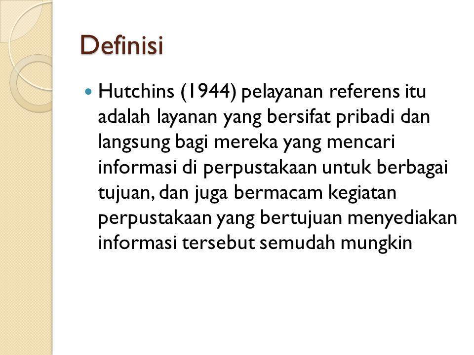 Definisi Hutchins (1944) pelayanan referens itu adalah layanan yang bersifat pribadi dan langsung bagi mereka yang mencari informasi di perpustakaan u