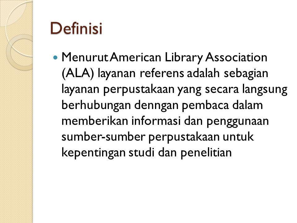 Definisi Menurut American Library Association (ALA) layanan referens adalah sebagian layanan perpustakaan yang secara langsung berhubungan denngan pem