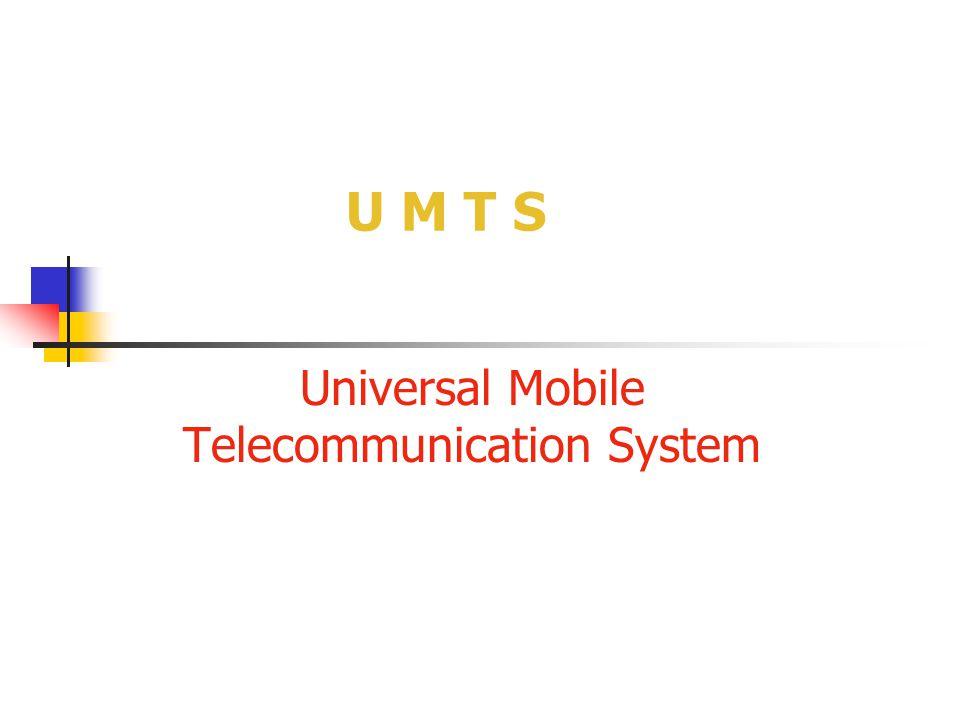 U M T S Universal Mobile Telecommunication System