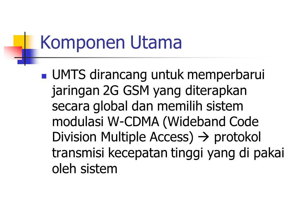 Komponen Utama UMTS dirancang untuk memperbarui jaringan 2G GSM yang diterapkan secara global dan memilih sistem modulasi W-CDMA (Wideband Code Division Multiple Access)  protokol transmisi kecepatan tinggi yang di pakai oleh sistem