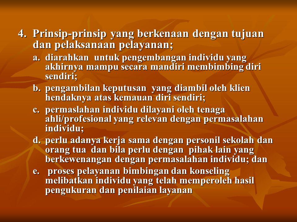 4. Prinsip-prinsip yang berkenaan dengan tujuan dan pelaksanaan pelayanan; a.diarahkan untuk pengembangan individu yang akhirnya mampu secara mandiri