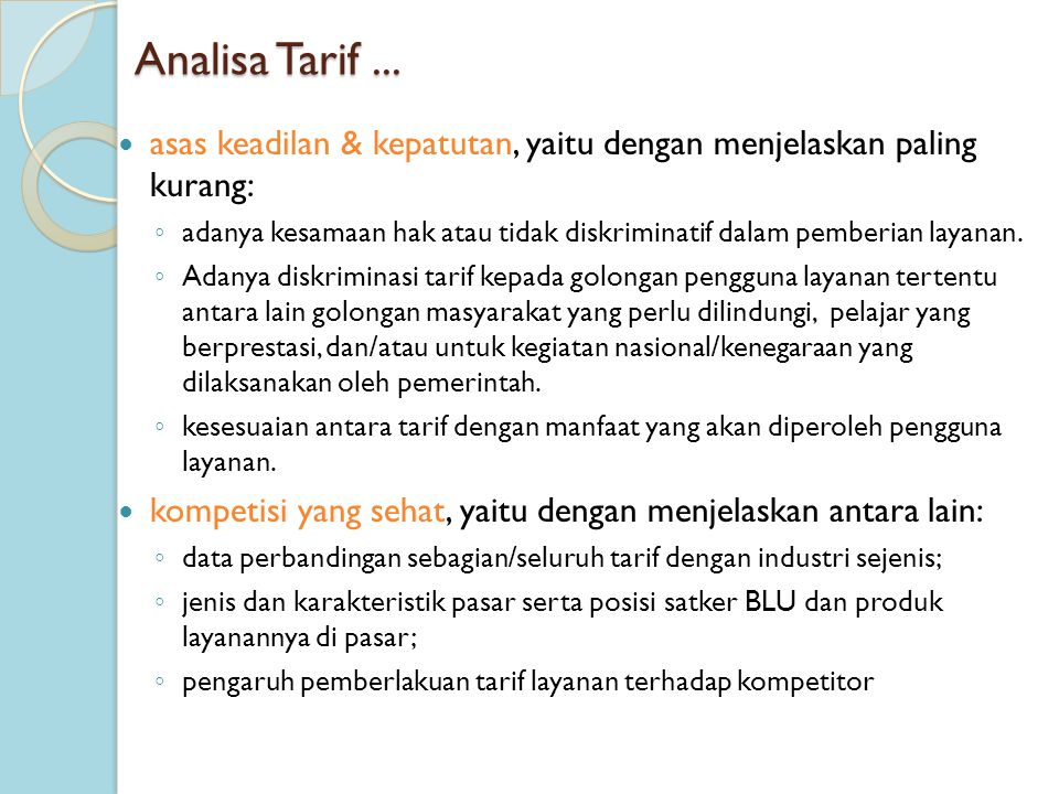 Analisa Tarif... asas keadilan & kepatutan, yaitu dengan menjelaskan paling kurang: ◦ adanya kesamaan hak atau tidak diskriminatif dalam pemberian lay