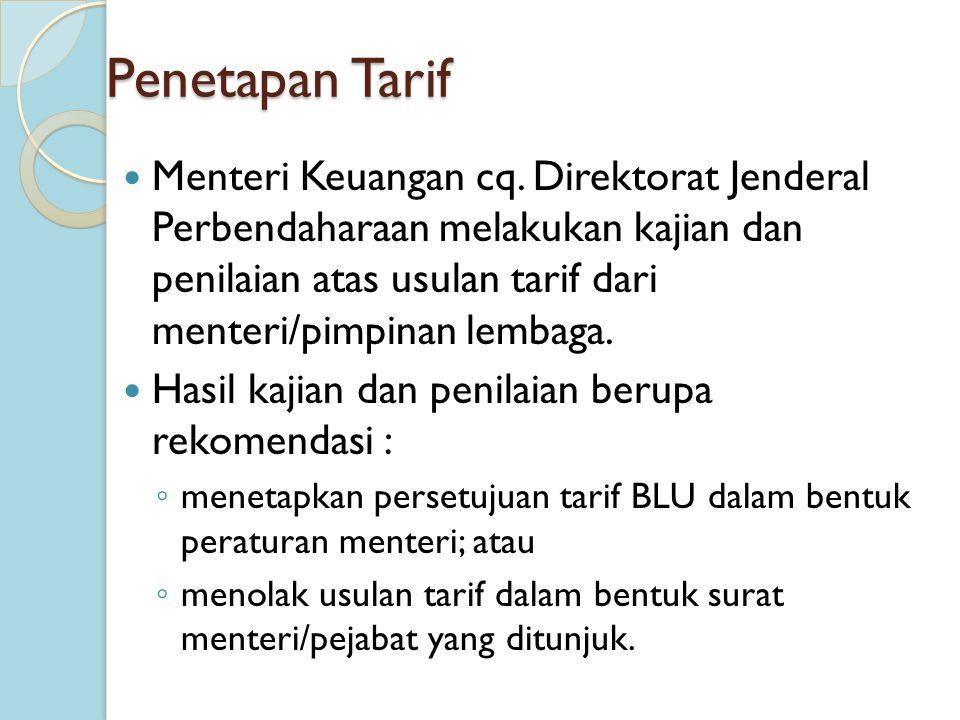 Penetapan Tarif Menteri Keuangan cq. Direktorat Jenderal Perbendaharaan melakukan kajian dan penilaian atas usulan tarif dari menteri/pimpinan lembaga