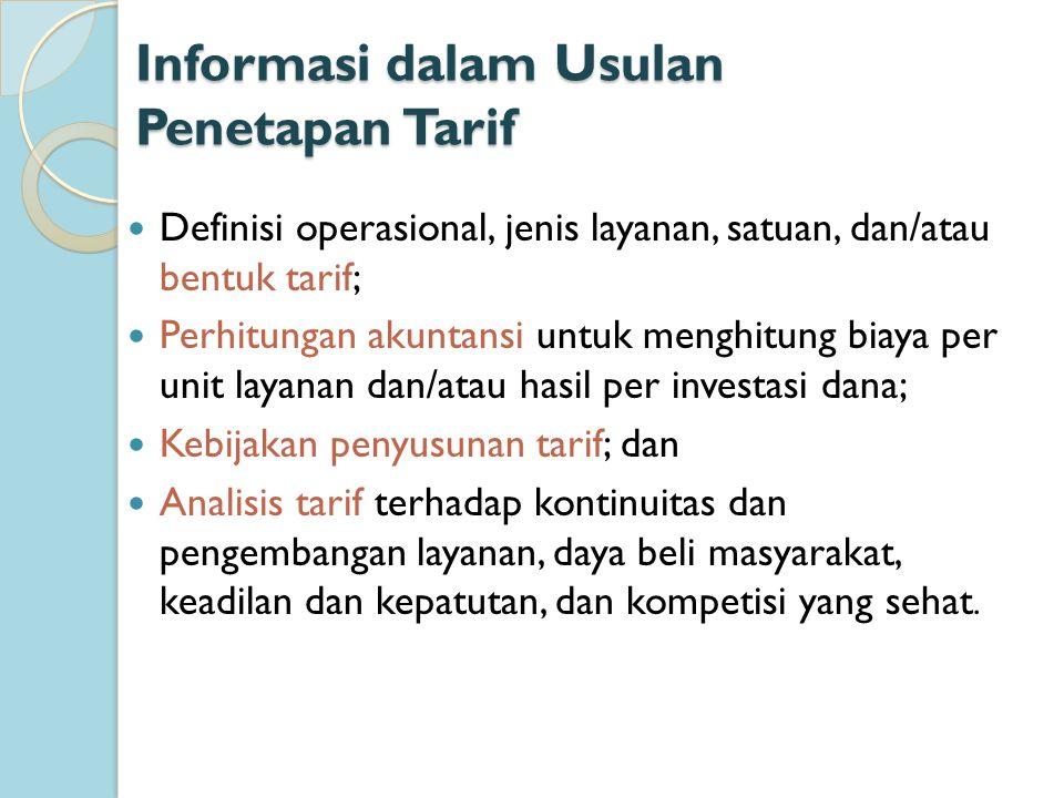 Informasi dalam Usulan Penetapan Tarif Definisi operasional, jenis layanan, satuan, dan/atau bentuk tarif; Perhitungan akuntansi untuk menghitung biay