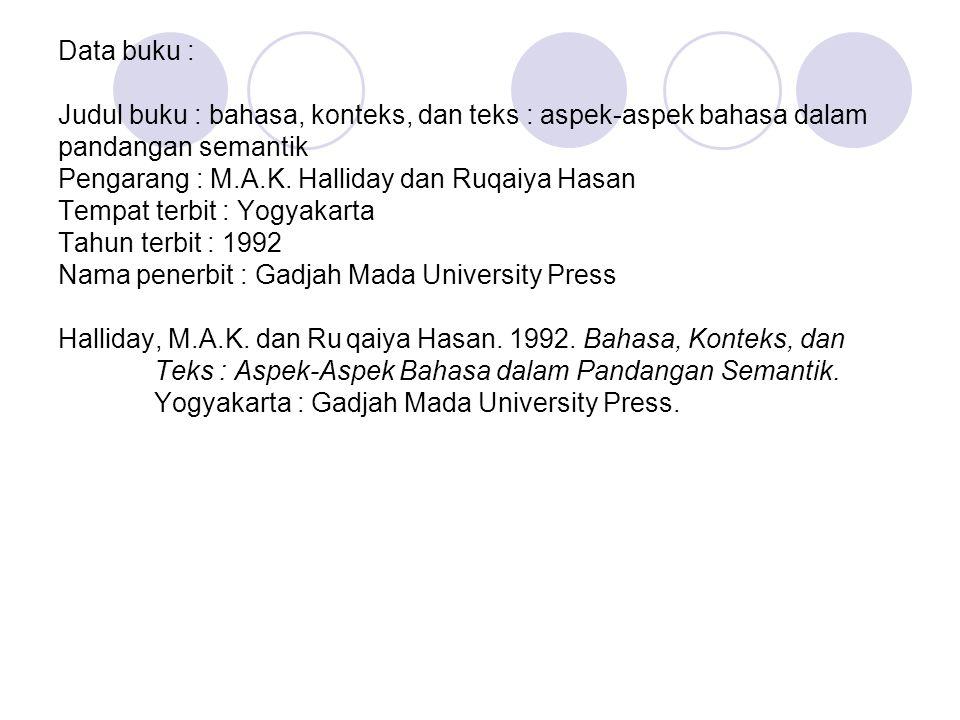 Data buku : Judul buku : bahasa, konteks, dan teks : aspek-aspek bahasa dalam pandangan semantik Pengarang : M.A.K. Halliday dan Ruqaiya Hasan Tempat