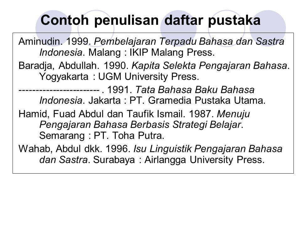 Contoh penulisan daftar pustaka Aminudin. 1999. Pembelajaran Terpadu Bahasa dan Sastra Indonesia. Malang : IKIP Malang Press. Baradja, Abdullah. 1990.