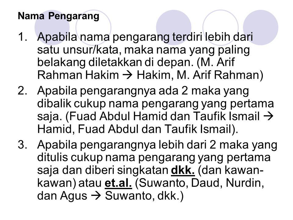 Nama Pengarang 1.Apabila nama pengarang terdiri lebih dari satu unsur/kata, maka nama yang paling belakang diletakkan di depan. (M. Arif Rahman Hakim