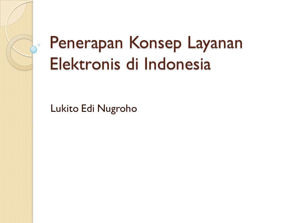 Penerapan Konsep Layanan Elektronis di Indonesia Lukito Edi Nugroho