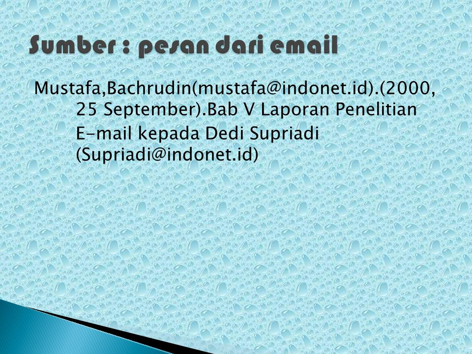 Mustafa,Bachrudin(mustafa@indonet.id).(2000, 25 September).Bab V Laporan Penelitian E-mail kepada Dedi Supriadi (Supriadi@indonet.id)