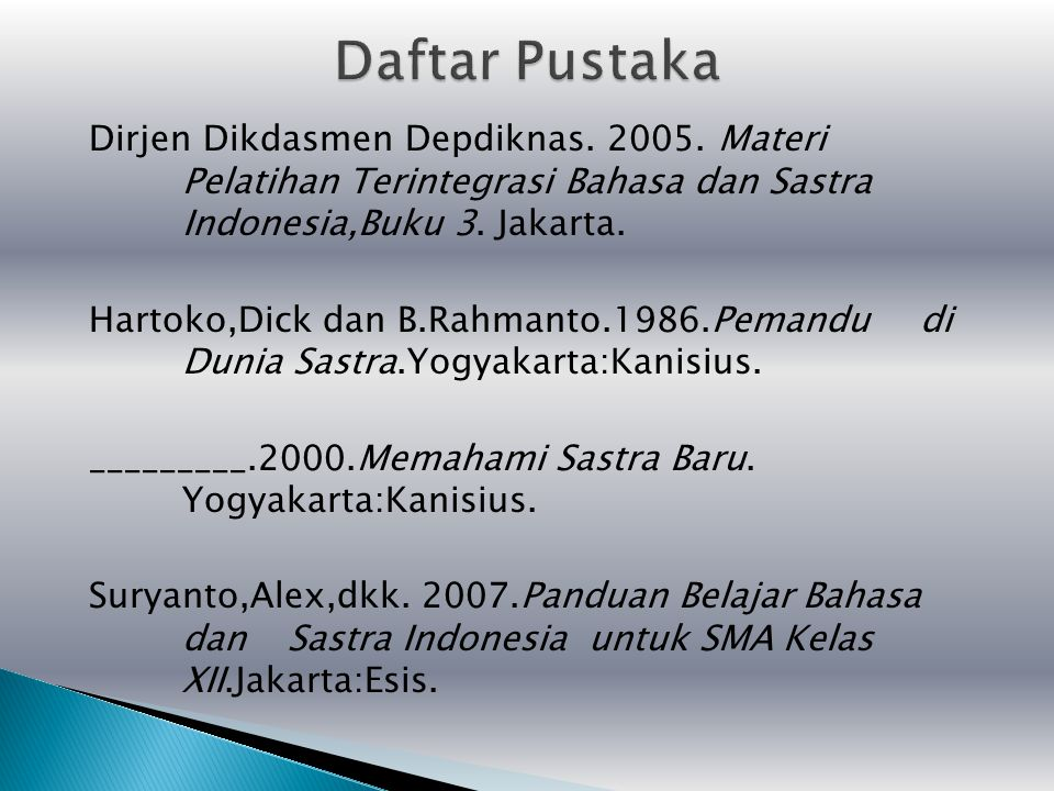 Dirjen Dikdasmen Depdiknas. 2005. Materi Pelatihan Terintegrasi Bahasa dan Sastra Indonesia,Buku 3. Jakarta. Hartoko,Dick dan B.Rahmanto.1986.Pemandu