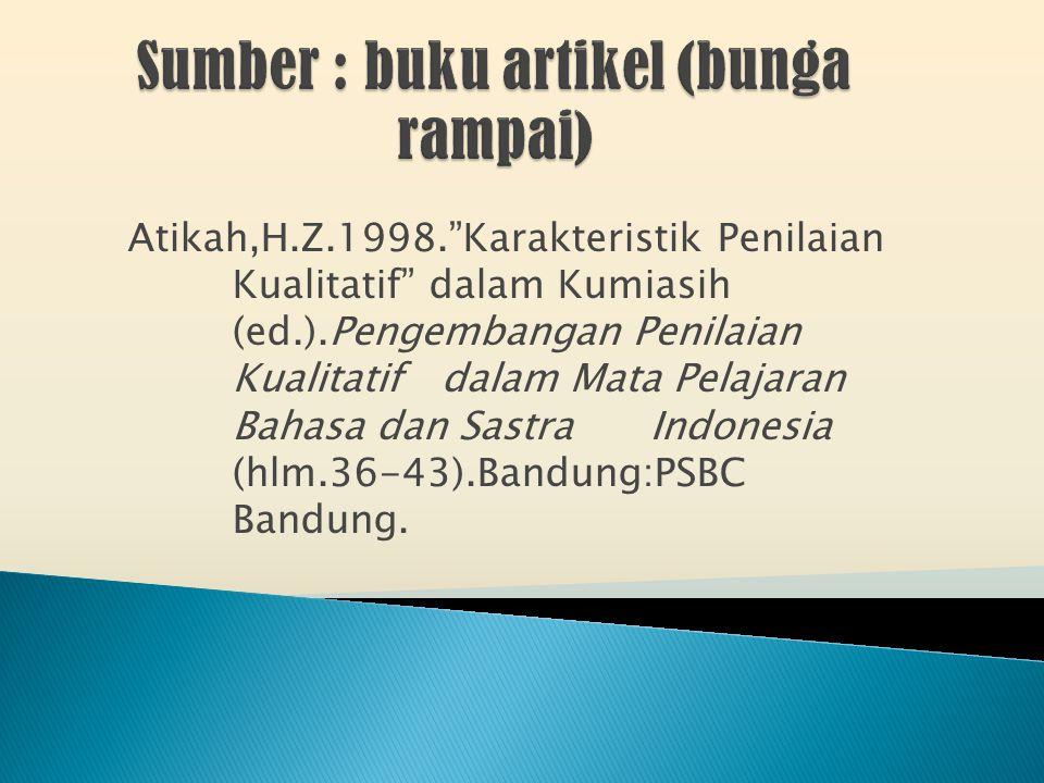 Atikah,H.Z.1998. Karakteristik Penilaian Kualitatif dalam Kumiasih (ed.).Pengembangan Penilaian Kualitatif dalam Mata Pelajaran Bahasa dan Sastra Indonesia (hlm.36-43).Bandung:PSBC Bandung.