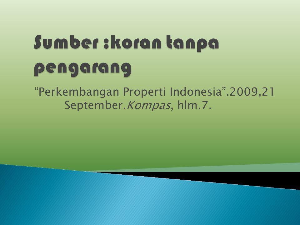 """""""Perkembangan Properti Indonesia"""".2009,21 September.Kompas, hlm.7."""
