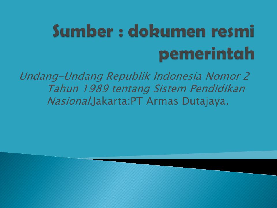 Undang-Undang Republik Indonesia Nomor 2 Tahun 1989 tentang Sistem Pendidikan Nasional.Jakarta:PT Armas Dutajaya.