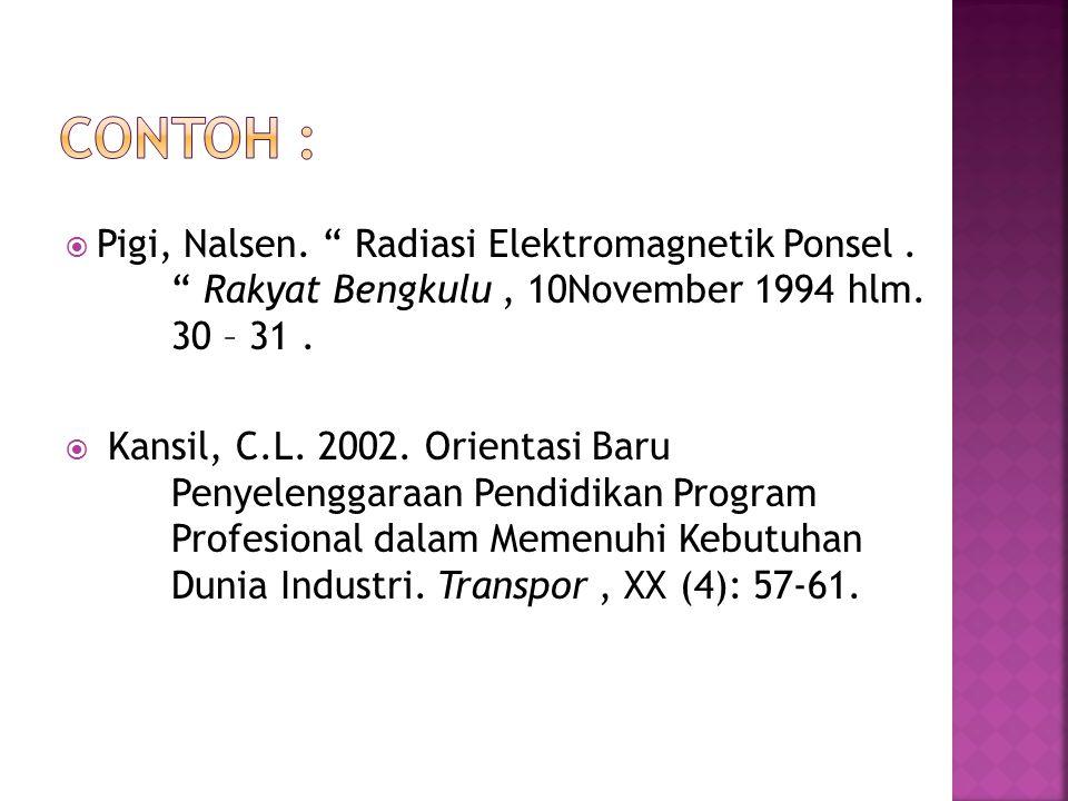 """ Pigi, Nalsen. """" Radiasi Elektromagnetik Ponsel. """" Rakyat Bengkulu, 10November 1994 hlm. 30 – 31.  Kansil, C.L. 2002. Orientasi Baru Penyelenggaraan"""
