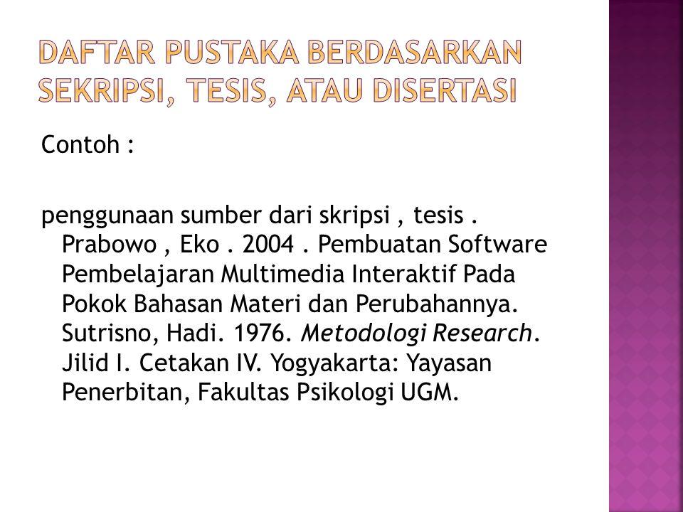 Contoh : penggunaan sumber dari skripsi, tesis. Prabowo, Eko. 2004. Pembuatan Software Pembelajaran Multimedia Interaktif Pada Pokok Bahasan Materi da
