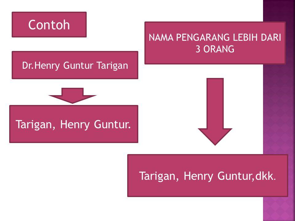 Contoh Dr.Henry Guntur Tarigan Tarigan, Henry Guntur. NAMA PENGARANG LEBIH DARI 3 ORANG Tarigan, Henry Guntur,dkk.
