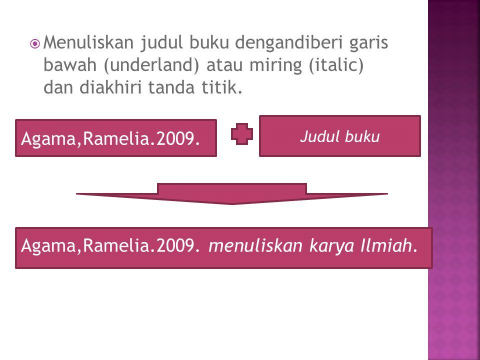  Menuliskan judul buku dengandiberi garis bawah (underland) atau miring (italic) dan diakhiri tanda titik. Agama,Ramelia.2009. Judul buku Agama,Ramel