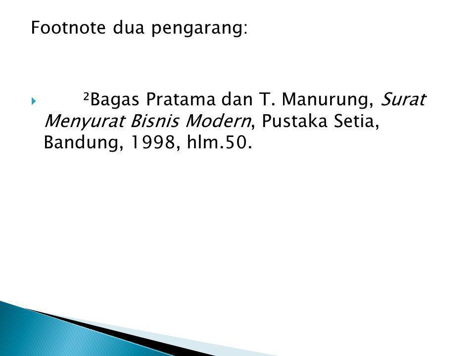 Footnote dua pengarang:  ²Bagas Pratama dan T. Manurung, Surat Menyurat Bisnis Modern, Pustaka Setia, Bandung, 1998, hlm.50.
