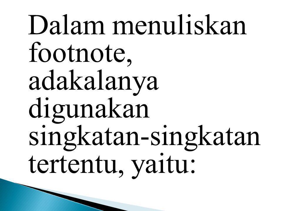 Dalam menuliskan footnote, adakalanya digunakan singkatan-singkatan tertentu, yaitu:
