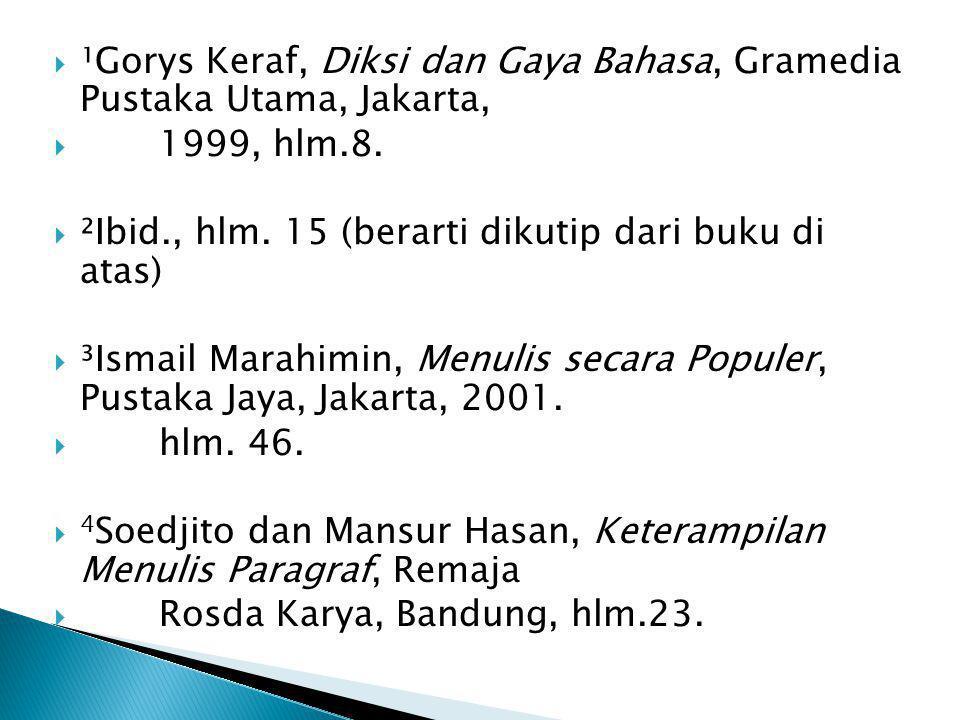  ¹Gorys Keraf, Diksi dan Gaya Bahasa, Gramedia Pustaka Utama, Jakarta,  1999, hlm.8.  ²Ibid., hlm. 15 (berarti dikutip dari buku di atas)  ³Ismail