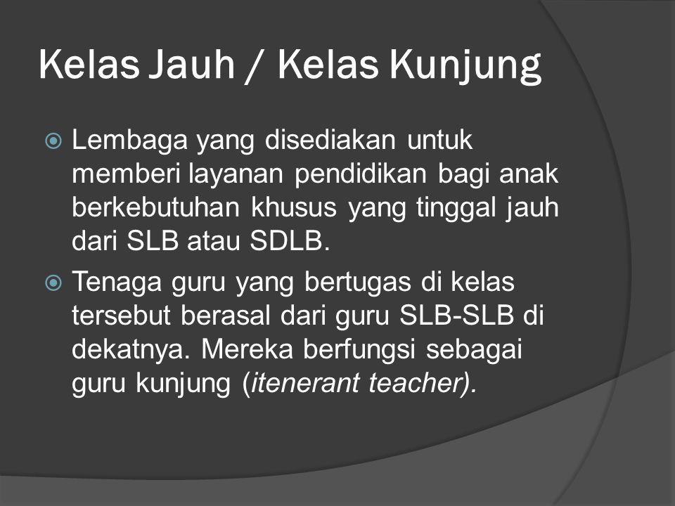 Kelas Jauh / Kelas Kunjung  Lembaga yang disediakan untuk memberi layanan pendidikan bagi anak berkebutuhan khusus yang tinggal jauh dari SLB atau SDLB.