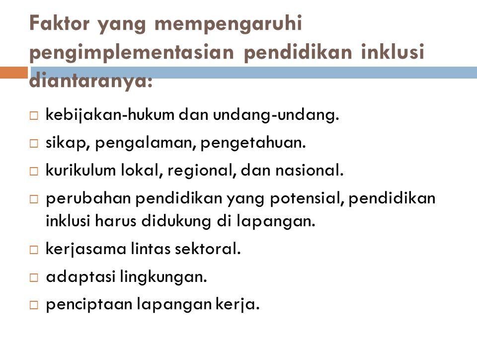 Faktor yang mempengaruhi pengimplementasian pendidikan inklusi diantaranya:  kebijakan-hukum dan undang-undang.