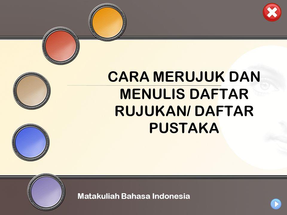 CARA MERUJUK DAN MENULIS DAFTAR RUJUKAN/ DAFTAR PUSTAKA Matakuliah Bahasa Indonesia
