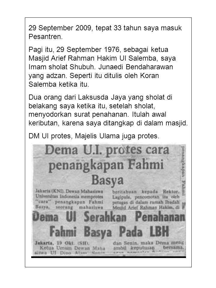 29 September 2009, tepat 33 tahun saya masuk Pesantren. Pagi itu, 29 September 1976, sebagai ketua Masjid Arief Rahman Hakim UI Salemba, saya Imam sho