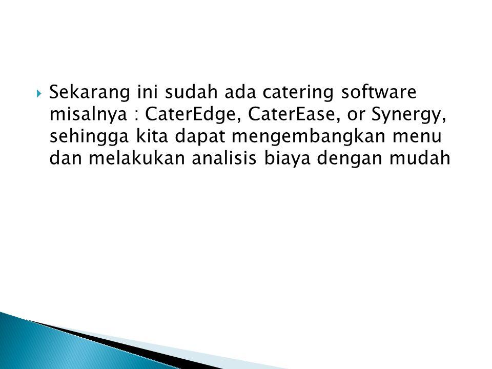  Sekarang ini sudah ada catering software misalnya : CaterEdge, CaterEase, or Synergy, sehingga kita dapat mengembangkan menu dan melakukan analisis