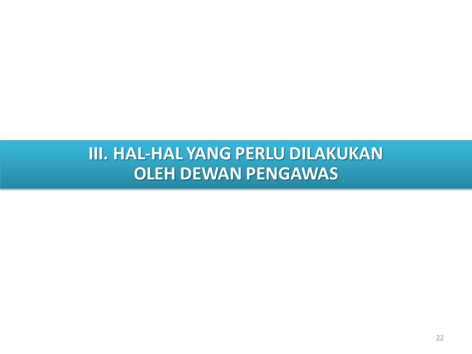 22 III.HAL-HAL YANG PERLU DILAKUKAN OLEH DEWAN PENGAWAS III.