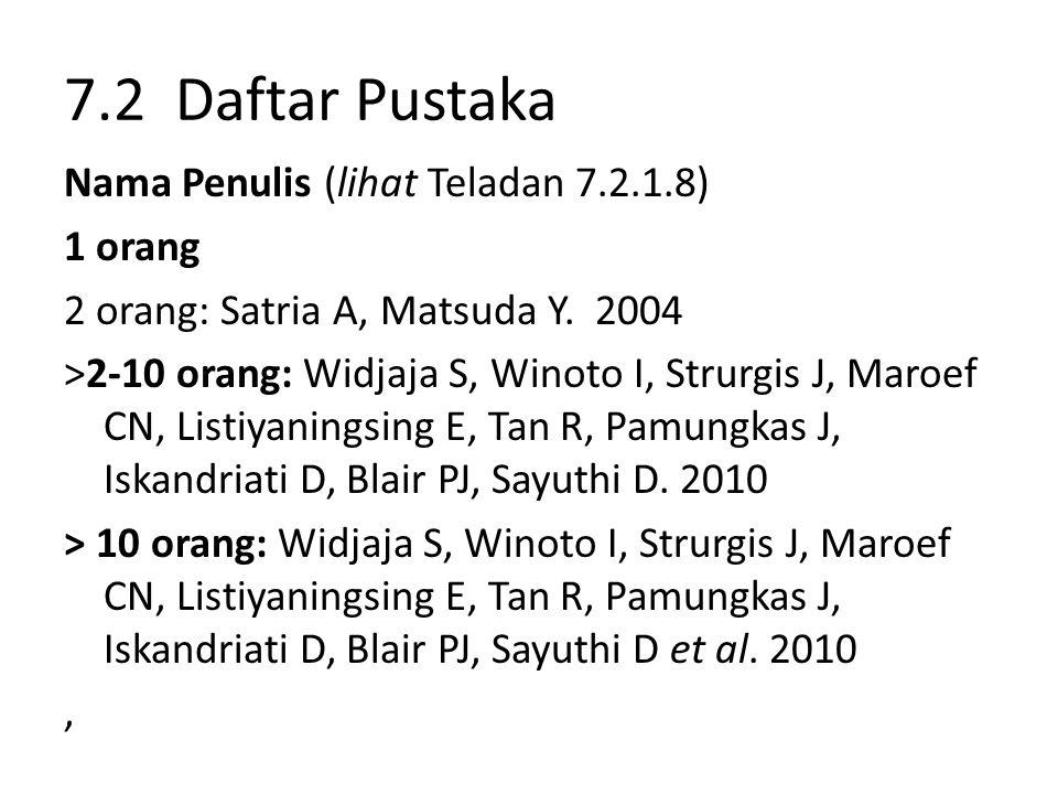7.2 Daftar Pustaka Nama Penulis (lihat Teladan 7.2.1.8) 1 orang 2 orang: Satria A, Matsuda Y. 2004 >2-10 orang: Widjaja S, Winoto I, Strurgis J, Maroe