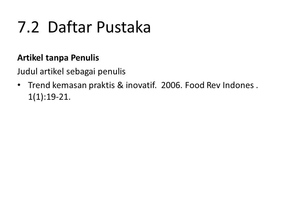 7.2 Daftar Pustaka Artikel tanpa Penulis Judul artikel sebagai penulis Trend kemasan praktis & inovatif. 2006. Food Rev Indones. 1(1):19-21.