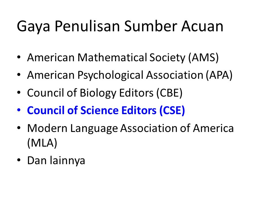 Gaya Penulisan Sumber Acuan American Mathematical Society (AMS) American Psychological Association (APA) Council of Biology Editors (CBE) Council of S