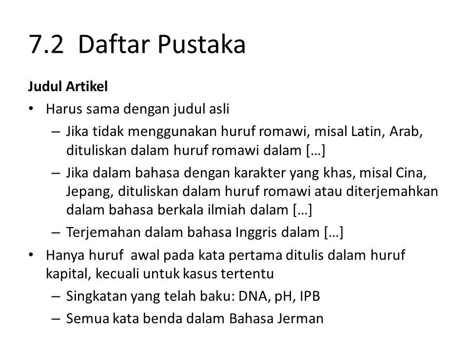 7.2 Daftar Pustaka Judul Artikel Harus sama dengan judul asli – Jika tidak menggunakan huruf romawi, misal Latin, Arab, dituliskan dalam huruf romawi