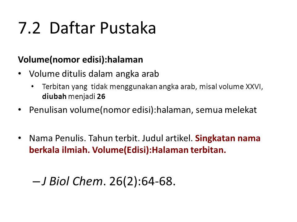 7.2 Daftar Pustaka Volume(nomor edisi):halaman Volume ditulis dalam angka arab Terbitan yang tidak menggunakan angka arab, misal volume XXVI, diubah m