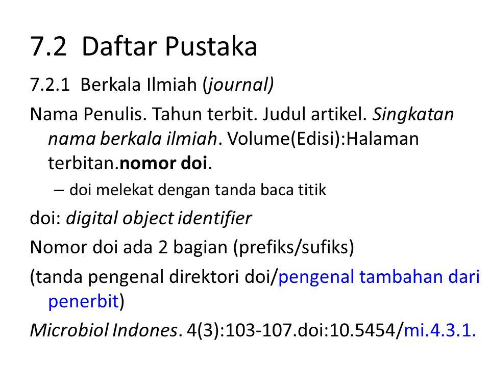 7.2 Daftar Pustaka 7.2.1 Berkala Ilmiah (journal) Nama Penulis. Tahun terbit. Judul artikel. Singkatan nama berkala ilmiah. Volume(Edisi):Halaman terb