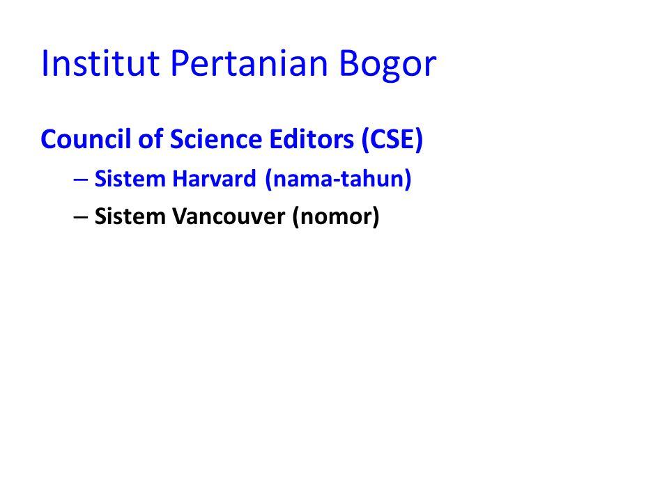 Institut Pertanian Bogor Council of Science Editors (CSE) – Sistem Harvard (nama-tahun) – Sistem Vancouver (nomor)