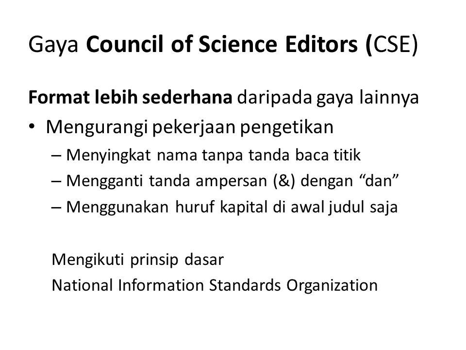 Gaya Council of Science Editors (CSE) Format lebih sederhana daripada gaya lainnya Mengurangi pekerjaan pengetikan – Menyingkat nama tanpa tanda baca