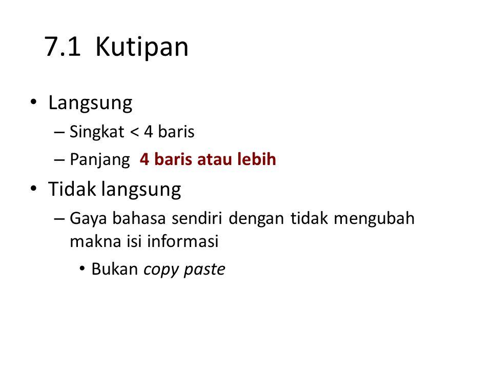 7.1 Kutipan Langsung – Singkat < 4 baris – Panjang 4 baris atau lebih Tidak langsung – Gaya bahasa sendiri dengan tidak mengubah makna isi informasi B