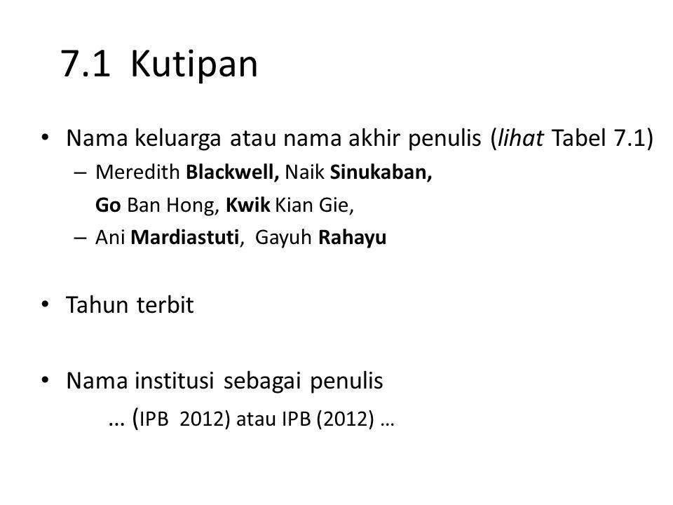 7.1 Kutipan Nama keluarga atau nama akhir penulis (lihat Tabel 7.1) – Meredith Blackwell, Naik Sinukaban, Go Ban Hong, Kwik Kian Gie, – Ani Mardiastut