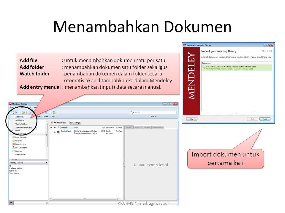 Menambahkan Dokumen Add file : untuk menambahkan dokumen satu per satu Add folder : menambahkan dokumen satu folder sekaligus Watch folder : penambahan dokumen dalam folder secara otomatis akan ditambahkan ke dalam Mendeley Add entry manual : menambahkan (input) data secara manual.